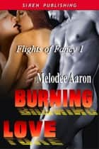 Burning Love ebook by Melodee Aaron