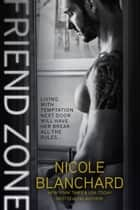 Friend Zone ebook by Nicole Blanchard
