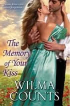 The Memory of Your Kiss ebook by Wilma Counts