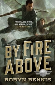 By Fire Above - A Signal Airship Novel ebook by Robyn Bennis