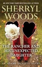 The Rancher and His Unexpected Daughter (And Baby Makes Three, Book 3) ebook by Sherryl Woods