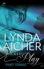 Wicked Play (Part 3 of 10) ebook by Lynda Aicher