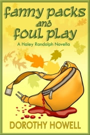 Fanny Packs and Foul Play (A Haley Randolph Mystery) ebook by Dorothy Howell
