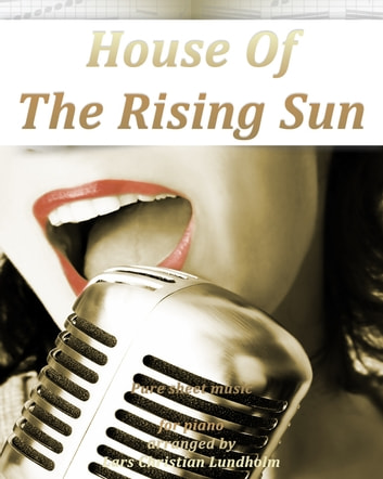 The House Of The Rising Sun Pure sheet music for piano arranged by Lars Christian Lundholm ebook by Pure Sheet Music