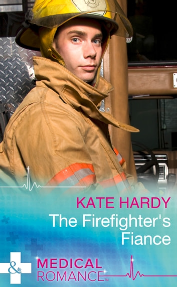 The Firefighter's Fiance (Mills & Boon Medical) ebook by Kate Hardy