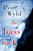 The Bass Rock ebook by Evie Wyld