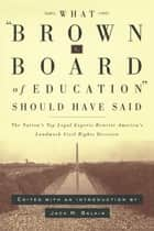 What Brown v. Board of Education Should Have Said ebook by Jack Balkin