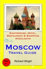 Moscow, Russia Travel Guide - Sightseeing, Hotel, Restaurant & Shopping Highlights (Illustrated) ebook by Richard Wright