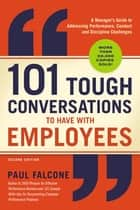 101 Tough Conversations to Have with Employees - A Manager's Guide to Addressing Performance, Conduct, and Discipline Challenges eBook by Paul Falcone