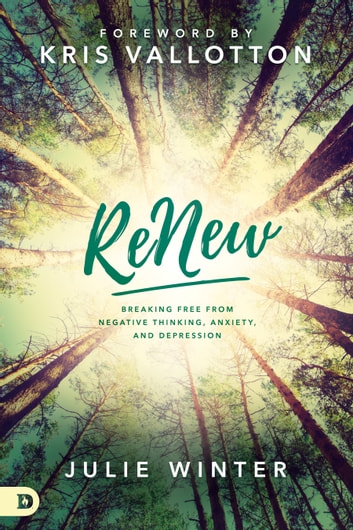 ReNew - Breaking Free from Negative Thinking, Anxiety, and Depression ekitaplar by Mrs. Julie Winter