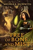 Tree of Bone and Mist: The Sword of Rhiannon: Book One ebook by Melissa E. Beckwith