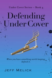 Defending Under Cover ebook by Jeff Melick
