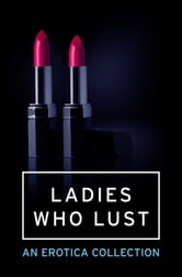 Ladies Who Lust: An Erotica Collection ebook by Various