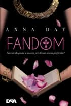 Fandom - Saresti disposta a morire per la tua storia preferita? eBook by Anna Day, Roberta Verde