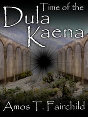 Time of the Dula Kaena: The Second Book of the Shards of Heaven ebook by Amos T. Fairchild