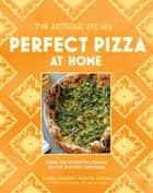 The Artisanal Kitchen: Perfect Pizza at Home - From the Essential Dough to the Tastiest Toppings ebook by Andrew Feinberg, Francine Stephens, Melissa Clark