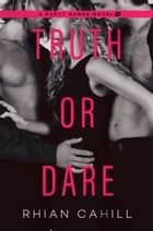Truth or Dare ebook by Rhian Cahill