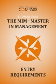 The MIM: Master in Management: Entry requirements ebook by Thomas Graf