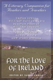 For the Love of Ireland - A Literary Companion for Readers and Travelers ebook by Susan Cahill