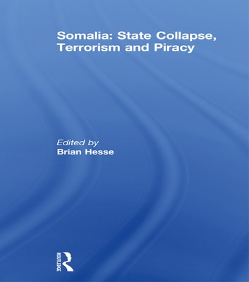 Somalia: State Collapse, Terrorism and Piracy ebook by