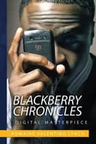 Blackberry Chronicles ebook by Romaine Valentino Lynch