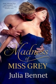 The Madness of Miss Grey ebook by Julia Bennet