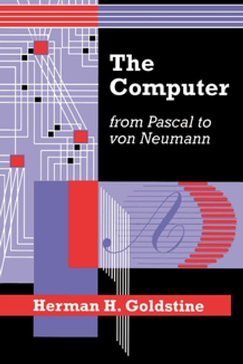 The Computer from Pascal to von Neumann ebook by Herman H. Goldstine