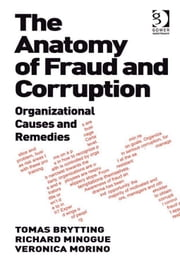 The Anatomy of Fraud and Corruption - Organizational Causes and Remedies ebook by Tomas Brytting,Mr Richard Minogue,Ms Veronica Morino