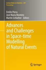 Advances and Challenges in Space-time Modelling of Natural Events ebook by Emilio Porcu,José–María Montero,Martin Schlather