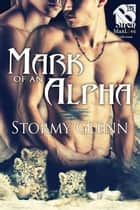Mark of an Alpha ebook by Stormy Glenn
