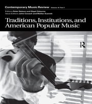 Traditions, Institutions, and American Popular Tradition - A special issue of the journal Contemporary Music Review ebook by John Covach,Walter Everett