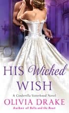 His Wicked Wish - A Cinderella Sisterhood Novel eBook by Olivia Drake