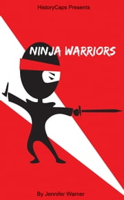 Ninja Warrior - 10 Ninjas That Changed History ebook by Jennifer Warner