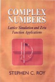 Complex Numbers - Lattice Simulation and Zeta Function Applications ebook by S C Roy