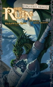 The Ruin - The Year of Rogue Dragons, Book III ebook by Richard Lee Byers