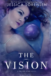 The Vision (Fallen Star Series, Book 3) ebook by Jessica Sorensen
