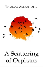 A Scattering Of Orphans ebook by Thomas Alexander,Shirin Laghai