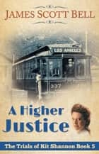 A Higher Justice (The Trials of Kit Shannon #5) ebook by James Scott Bell