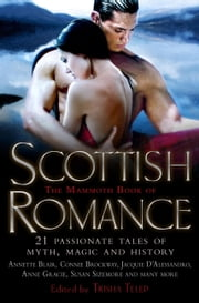 The Mammoth Book of Scottish Romance - 21 Passionate Tales of Myth, Magic and History ebook by Trisha Telep