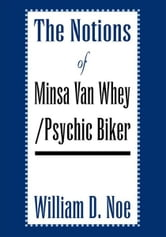 The Notions of Minsa Van Whey/Psychic Biker ebook by William D. Noe