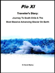 Journey to Southern Chile & the Most Massive Advancing Glacier on Earth Pio XI ebook by David Myhra