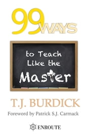 99 Ways to Teach Like the Master ebook by T.J. Burdick