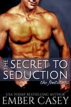 The Secret to Seduction ebook by Ember Casey