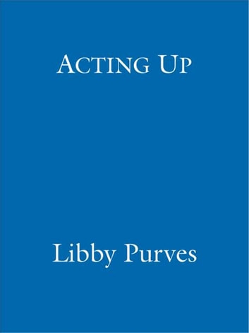 Acting Up ebook by Libby Purves