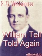 William Tell Told Again ebook by P.G. Wodehouse