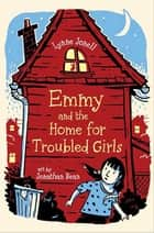 Emmy and the Home for Troubled Girls ebook by Lynne Jonell, Jonathan Bean