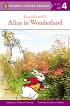 Lewis Carroll's Alice in Wonderland ebook by Deborah Hautzig, Kathryn Rathke, Sarah Jaffe