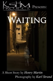 KSHM Project Presents: Waiting ebook by Henry Martin