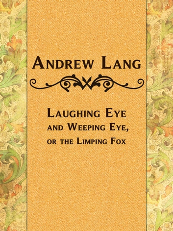 Laughing Eye and Weeping Eye, or the Limping Fox ebook by Andrew Lang