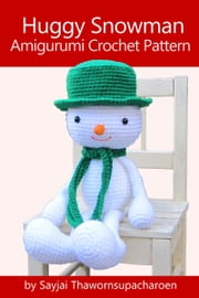 Huggy Snowman - Amigurumi Crochet Pattern ebook by Sayjai Thawornsupacharoen